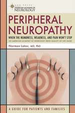 Peripheral Neuropathy: When the Numbness, Weakness and Pain Won't Stop