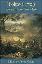 Poltava 1709 – The Battle and the Myth