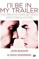 I'll Be in My Trailer:  The Creative Wars Between Directors and Actors