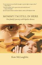 Mommy, I'm Still in Here:  One Family's Journey with Bipolar Disorder