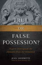 True or False Possession?:  How to Distinguish the Demonic from the DeMented