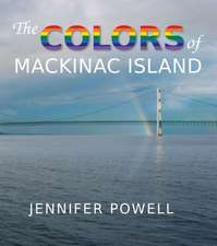 The Colors of Mackinac Island:  A Unique Study of the Maritime Heritage of the Great Lakes from an Artist's Viewpoint