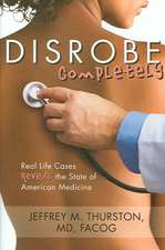 Disrobe, Completely:  Real Life Cases Reveal the State of American Medicine