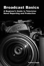Broadcast Basics: A Beginner's Guide to Television News Reporting and Production
