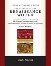 Study and Teaching Guide: The History of the Ren – A curriculum guide to accompany The History of the Renaissance World
