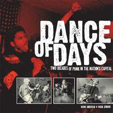 Dance Of Days: Updated Edition: Two Decades of Punk in the Nation's Capital