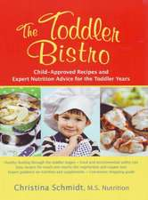 Toddler Bistro: Child-Approved Recipes & Expert Nutrition Advice for the Toddler Years