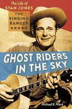 Ghost Riders in the Sky:  The Life of Stan Jones the Singing Ranger