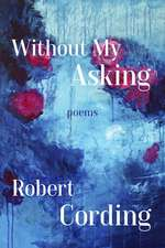 Without My Asking: Poetry