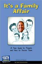 It's a Family Affair:  A Teen Guide to Parents and How to Survive Them