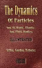 The Dynamics of Particles and of Rigid, Elastic and Fluid Bodies:  His Inventions, Researches and Writings