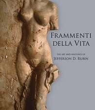 Frammenti Della Vita: The Art and Writings of Jefferson D. Rubin