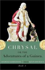 Chrysal, Or, the Adventures of a Guinea (Volume I)