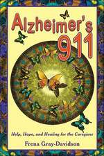 Alzheimer's 911: Help, Hope, and Healing for the Caregivers