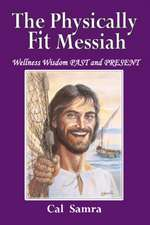 The Physically Fit Messiah: Wellness Wisdom PAST and PRESENT
