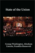 State of the Union:  Selected Annual Presidential Addresses to Congress, from George Washington, Abraham Lincoln, Franklin Roosevelt, Ronal