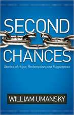 Second Chances:  Stories of Hope, Redemption and Forgiveness