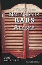 A Guide to the Notorious Bars of Alaska: Revised 2nd Edition