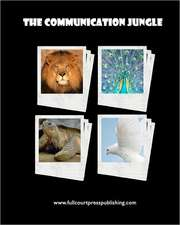 The Communication Jungle:  Understanding Yourself and Others