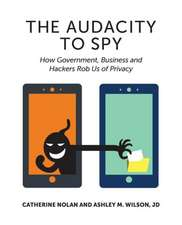 Audacity to Spy: How Government, Business & Hackers Rob Us of Privacy