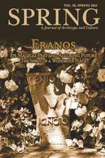 Spring, a Journal of Archetype and Culture, Vol. 92, Spring 2015, Eranos:  The Spirit of a Wondrous Place