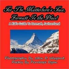 For the Matterhorn's Face, Zermatt Is the Place, a Kid's Guide to Zermatt, Switzerland:  The Secret Strategy That Built the Steelers Dynasty