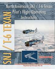 North American Snj / T-6 Texan Pilot's Flight Operating Instructions:  The Story of the U.S. Navy's Motor Torpedo Boats