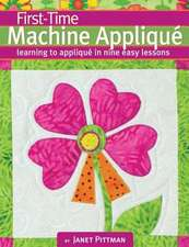First-Time Machine Applique:  Learning to Machine Appliqu in Nine Easy Lessons