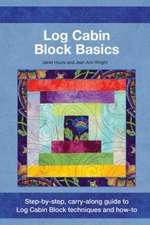 Log Cabin Block Basics:  Step-By-Step, Carry-Along Guide to Log Cabin Block Techniques and How-To