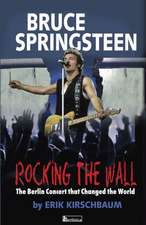 Rocking the Wall. Bruce Springsteen:  The Berlin Concert That Changed the World.