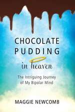 Chocolate Pudding in Heaven; The Intriguing Journey of My Bipolar Mind