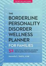 The Borderline Personality Disorder Wellness Planner for Families