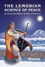 The Lemurian Science of Peace:  Entering the Higher Reality of Mastery