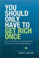 You Should Only Have to Get Rich Once:  How to Avoid Toxic Financial Advice and Focus on What Really Matters