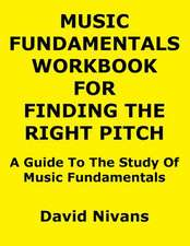 Music Fundamentals Workbook for Finding the Right Pitch:  A Guide to the Study of Music Fundamentals