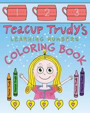 Teacup Trudy Learning Numbers Coloring Book:  A Children's Coloring Book