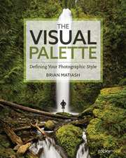 The Visual Palette:  Defining Your Photographic Style