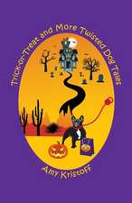 Trick-or-Treat and More Twisted Dog Tales
