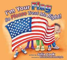 I'm Your Flag So Please Treat Me Right!
