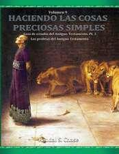 Guia de Estudio del Antiguo Testamento, Parte 3:  Los Profetas del Antiguo Testamento (Haciendo Las Cosas Preciosas Simples, Vol. 9)