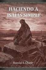 Haciendo a Isaias Simple:  Guia de Estudio del Antiguo Testamento Para El Libro de Isaias