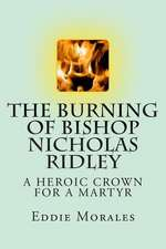 The Burning of Bishop Nicholas Ridley:  Illustrated by Marlon Chang