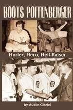 Boots Poffenberger:  Hurler, Hero, Hellraiser