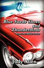 Blue Suede Shoes and the Thunderbirds - More Our Millie Stories:  Stories, Letters and Thoughts of a Catholic Man