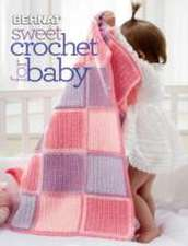 Editors of Sixth&Spring Books: Sweet Crochet for Baby
