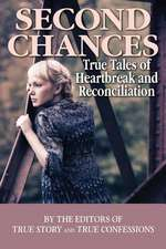Second Chances:  True Tales of Heartbreak and Reconciliation