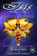 Isis Unveiled:  Ancient Religious Mysteries, Holy Science & Universal Spirituality (Book I)