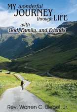 My Wonderful Journey Through Life - With God, Family, and Friends