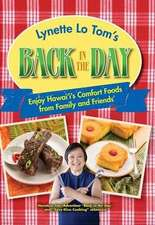 Lynette Lo Tom's Back in the Day: Enjoy Hawaii's Comfort Foods from Family and Friends