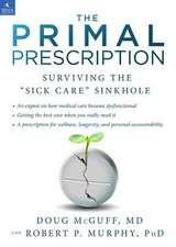 """The Primal Prescription:  Surviving the """"Sick Care"""" Sinkhole"""
